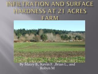 Infiltration and surface hardness at 21 Acres Farm