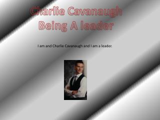 Charlie Cavanaugh Being A  leader