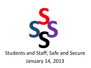 Students and Staff; Safe and Secure January 14, 2013