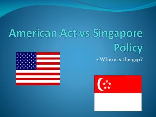 American Act vs Singapore Policy