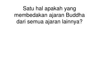 Satu hal apakah yang membedakan ajaran Buddha dari semua ajaran lainnya?