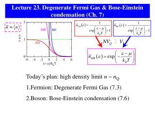 Lecture 23. Degenerate Fermi Gas & Bose-Einstein condensation (Ch. 7)