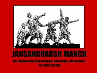 JANSANGHARSH MANCH 104, Maharanapratap Complex, Ellisbridge, Ahmedabad.  Ph. 07926577280
