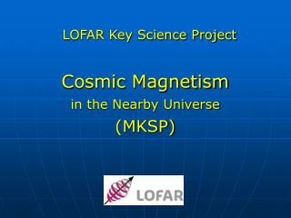LOFAR Key Science Project Cosmic Magnetism in the Nearby Universe (MKSP)