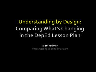 Understanding by  Design: Comparing What's Changing  in  the  DepEd  Lesson Plan