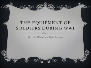 The equipment of soldiers during WWI