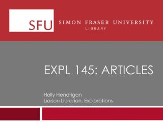 EXPL 145:  Articles Holly  Hendrigan Liaison Librarian, Explorations