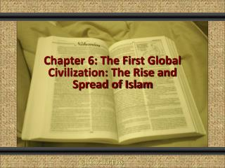 Chapter 6: The First Global Civilization: The Rise and Spread of Islam