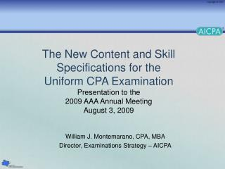 William J. Montemarano, CPA, MBA Director, Examinations Strategy – AICPA