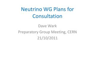 Neutrino WG Plans for Consultation