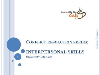 Conflict resolution series:   INTERPERSONAL SKILLS