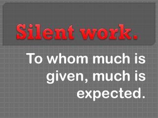 Silent work.