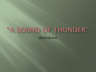 """A Sound of Thunder"""