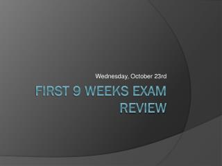 First 9 Weeks exam review
