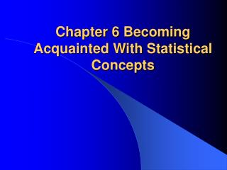 Chapter 6 Becoming Acquainted With Statistical Concepts