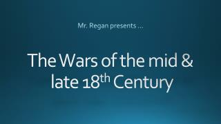 The Wars of the mid &  late 18 th  Century