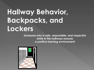 Hallway  Behavior, Backpacks, and Lockers
