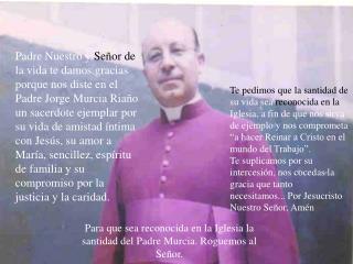 Para que sea reconocida en la Iglesia la santidad del Padre Murcia. Roguemos al Señor.