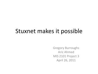 Stuxnet makes it possible