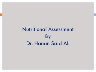 Nutritional Assessment By Dr.  Hanan  Said Ali