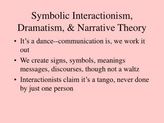 Symbolic Interactionism, Dramatism,  Narrative Theory