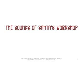 Let's  gather 'round to hear the sounds,  the  sounds  of Santa's  workshop !
