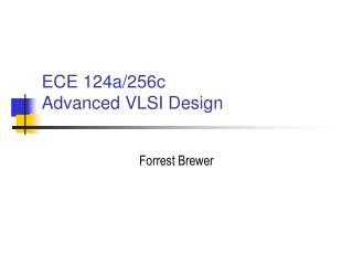 ECE 124a/256c Advanced VLSI Design