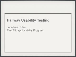 Hallway Usability Testing Jonathan Rubin First Fridays Usability Program