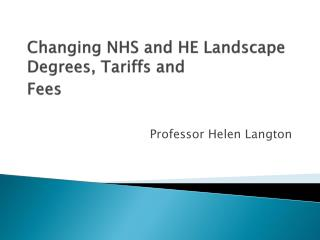 Changing NHS and HE Landscape Degrees, Tariffs and Fees