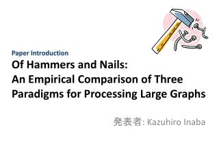 Of Hammers and Nails : An  Empirical Comparison of Three Paradigms for Processing Large Graphs