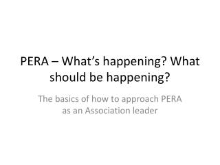 PERA – What's happening? What should be happening?
