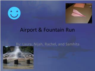 Airport & Fountain Run