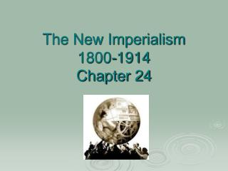 The New Imperialism 1800-1914 Chapter 24