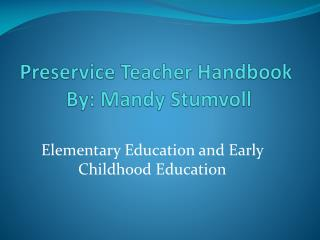 Preservice  Teacher Handbook  By: Mandy  Stumvoll
