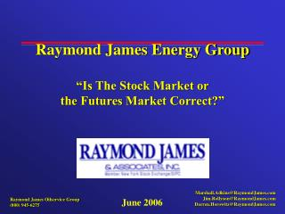 "Raymond James Energy Group ""Is The Stock Market or  the Futures Market Correct?"""