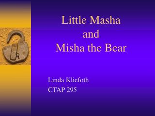 Little Masha  and  Misha the Bear