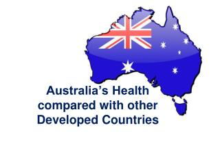 Australia's Health compared with other Developed Countries