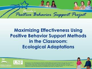 Maximizing Effectiveness Using Positive Behavior Support Methods in the Classroom: Ecological Adaptations