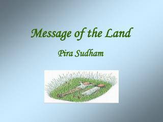 Message of the Land      Pira Sudham