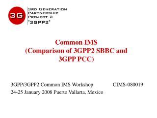 Common IMS  ( Comparison of 3GPP2 SBBC and 3GPP PCC )