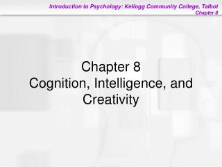 Chapter 8 Cognition, Intelligence, and Creativity