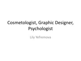 Cosmetologist, Graphic Designer, Psychologist