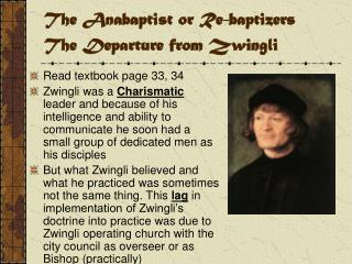 The Anabaptist or Re-baptizers The Departure from Zwingli