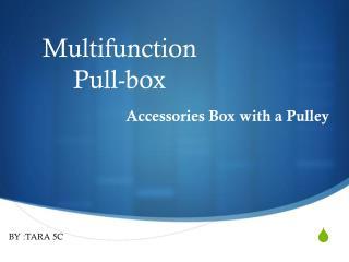 Multifunction Pull-box