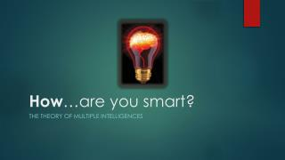 How …are you smart?