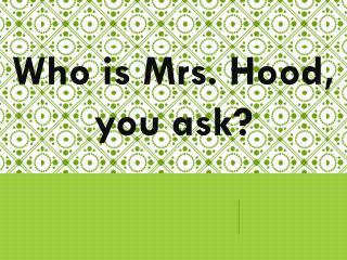 Who is Mrs. Hood, you ask?