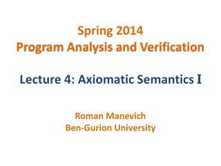 Spring 2014 Program Analysis and Verification Lecture 4: Axiomatic Semantics  I
