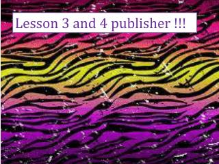 Lesson 3 and 4 publisher !!!