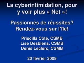 La cyberintimidation, pour y voir plus   Net    Passionn s de r ussites Rendez-vous sur l  le  Priscilla C t , CSMB Lise