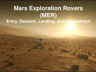 Mars Exploration Rovers (MER) Entry, Descent, Landing, and Deployment